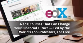 6 edX Courses That Can Change Your Financial Future — Led by the World's Top Professors, For Free