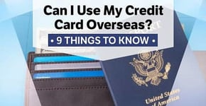 """Can I Use My Credit Card Overseas?"" 9 Things To Know"