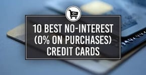 "10 Best No-Interest ""0% on Purchases"" Credit Cards"