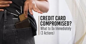 Credit Card Compromised? What to Do Immediately (3 Actions)