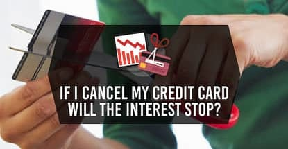 If I Cancel My Credit Card Will The Interest Stop