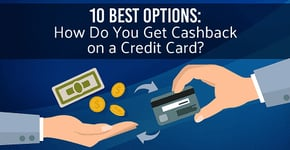 10 Best Options: How Do You Get Cashback on a Credit Card?