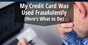 My Credit Card Was Used Fraudulently (Here's What to Do)