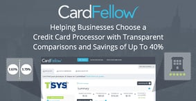 CardFellow: Helping Businesses Choose a Credit Card Processor with Transparent Comparisons and Savings of Up To 40%