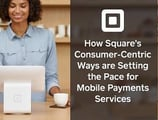 Accessibility, Adaptability, & Affordability—How Square's Consumer-Centric Ways are Setting the Pace for Mobile Payments Services