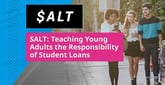 SALT Teams Up With 300+ Partner Organizations to Teach Young Adults the Financial Responsibility of Student Loans