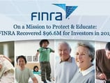 On a Mission to Protect & Educate: FINRA Recovered $96.6M for American Investors in 2015