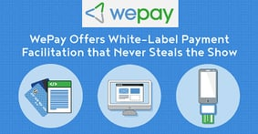 Your Platform, Your Brand, Your Way: WePay Offers White-Label Payment Facilitation that Never Steals the Show