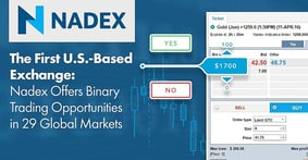 Nadex: The First U.S.-Based Exchange to Offer Binary Trading Opportunities in 29 Global Markets