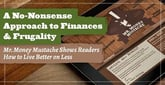 A No-Nonsense Approach to Finances & Frugality — Mr. Money Mustache Shows Readers How to Live Better on Less