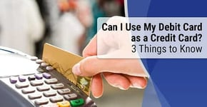 """""""Can I Use My Debit Card as a Credit Card?""""  3 Things to Know"""