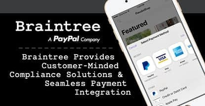 Braintree Provides Customer-Minded Compliance Solutions & Seamless Payment Integration for Businesses of all Sizes