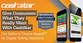 Give Consumers What They Really Want With CashStar — Our Editor's Choice Award™ for Digital Gifting Solutions