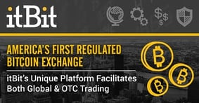 America's First Regulated Bitcoin Exchange — itBit's Unique Platform Facilitates Both Global & OTC Trading