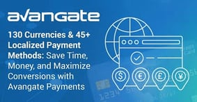 130 Currencies & 45+ Localized Payment Methods — Save Time, Money, and Maximize Conversions with Avangate Payments