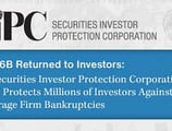 $137.6B Returned to Investors — The Securities Investor Protection Corporation (SIPC) Protects Millions of Investors Against Brokerage Firm Bankruptcies