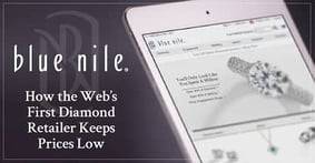 Blue Nile — How the Web's First Diamond Retailer Keeps Prices Low While Maintaining Its High Quality and Ethical Standards