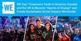 """WE Day™ Empowers Youth in America, Canada, and the UK to Become """"Agents of Change"""" and Create Sustainable Social Impacts Worldwide"""