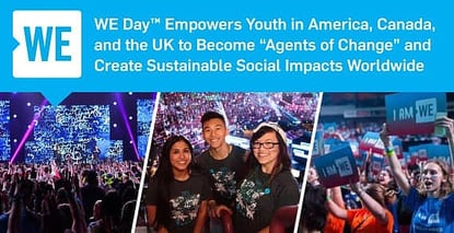 "WE Day™ Empowers Youth in America, Canada, and the UK to Become ""Agents of Change"" and Create Sustainable Social Impacts Worldwide"