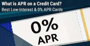 What is APR on a Credit Card? 9 Best Low-Interest & 0% APR Cards