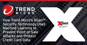 How Trend Micro's XGen™ Security Technology Uses Machine Learning to Prevent Point-of-Sale Attacks and Protect Credit Card Data