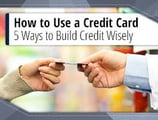 How to Use a Credit Card (5 Ways to Build Credit Wisely)