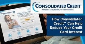 How Consolidated Credit's Debt Management Program Helps Lower Your Credit Card Interest and Pay Off Your Debts in 3 to 5 Years