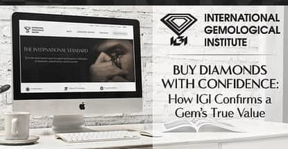 Buy Diamonds & Gemstones with Confidence: How IGI's Worldwide Presence & Reputation Confirms a Gem's True Value Through Unbiased Reporting