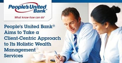 Peoples United Bank Takes Client Centric Approach To Wealth Management