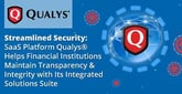 How SaaS Platform Qualys® Helps Financial Institutions Maintain Transparency & Integrity with Its Integrated Security Solutions