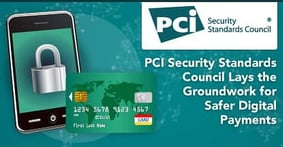 How The PCI Security Standards Council® Lays the Groundwork for Safer Digital Payments