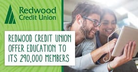 Redwood Credit Union Takes a Practical Approach to Educating More Than 290,000 Members in California