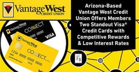 Arizona-Based Vantage West Credit Union Offers Members Two Standout Visa® Credit Cards with Competitive Rewards & Low Interest Rates