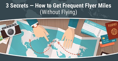 3 Secrets — How to Get Frequent Flyer Miles Without Flying
