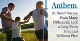 Anthem® Survey Finds Many Millennials Lack a Long-Term Financial Wellness Plan