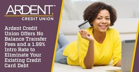 Ardent Credit Union Offers No Balance Transfer Fees and a 1.99% Intro Rate to Eliminate Your Existing Credit Card Debt