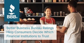 Better Business Bureau Ratings Help Consumers Decide Which Financial Institutions They Can Trust