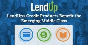 LendUp Offers Socially Responsible Credit Products to Benefit the Needs of the Emerging Middle Class