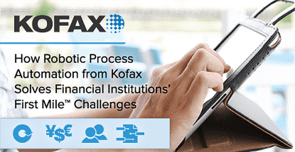 How Robotic Process Automation from Kofax Solves Financial Institutions' First Mile™ Challenges
