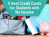 9 Best Credit Cards for Students with No Income