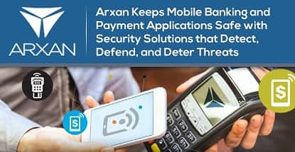 Arxan Secures Mobile Banking And Payment Apps Against Attacks