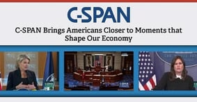 C-SPAN Brings Americans Closer to the Moments that Shape Our Economic Policy Through 24/7 Public Affairs Broadcasting