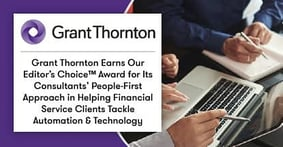 Grant Thornton Earns Our Editor's Choice™ Award for Its Consultants' People-First Approach in Helping Financial Service Clients Tackle Automation & Technology