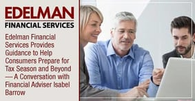 Edelman Financial Services Provides Guidance to Help Consumers Prepare for Tax Season and Beyond — A Conversation with Financial Adviser Isabel Barrow