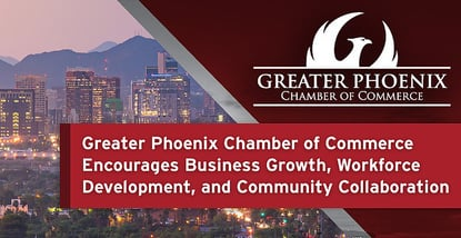 Greater Phoenix Chamber of Commerce Encourages Business Growth, Workforce Development, and Community Collaboration