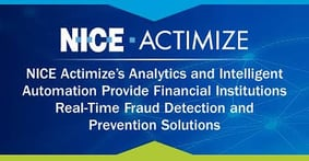 NICE Actimize's Analytics and Intelligent Automation Provide Financial Institutions Real-Time Fraud Detection and Prevention Solutions