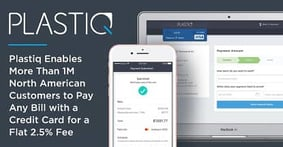 Plastiq Enables More Than 1M North American Customers to Pay Any Bill with a Credit Card for a Flat 2.5% Fee