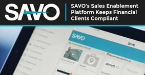 SAVO Helps Financial Institutions Maintain Content Compliance Through Its Customizable Sales-Enablement Platform
