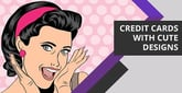 8 Cute Credit Cards & Designs (2020)