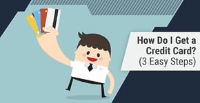 """How Do I Get a Credit Card?"" Answered in 3 Easy Steps"